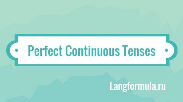 Perfect Continuous Tenses