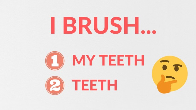 I brush MY teeth